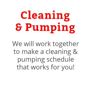 We will work together to make a cleaning and pumping schedule that works for you