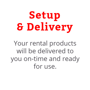 Your rental products will be delivered to you on-time and ready for use.